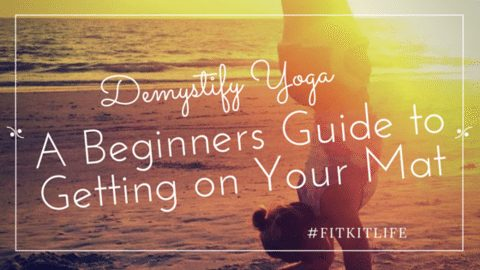 Demystify Yoga: A Beginners Guide to Getting on Your Mat
